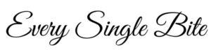 EVERY SINGLE BITE